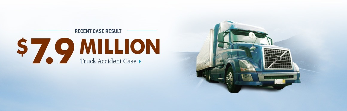 $7,900,000 Case Result - Collision with Truck Accident Case